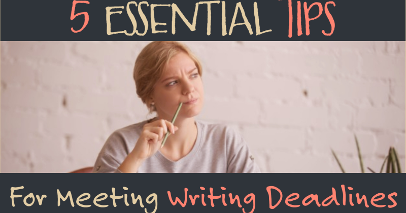 5 Essential Tips For Meeting Writing Deadlines