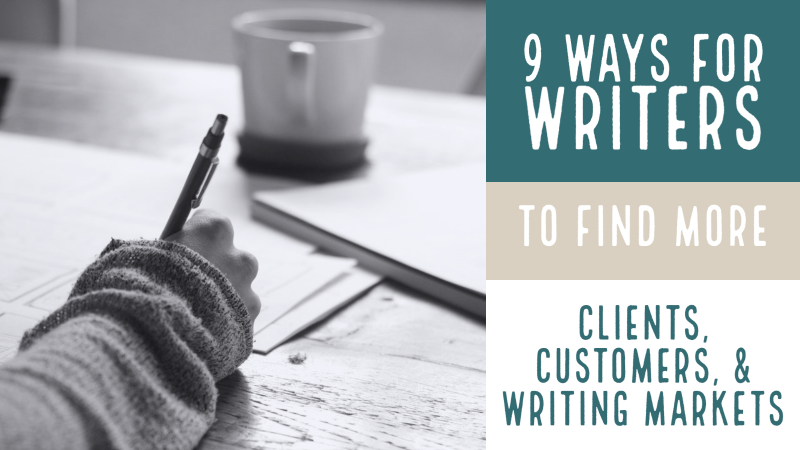 9 Ways For Writers To Find More Clients, Customers, & Writing Markets