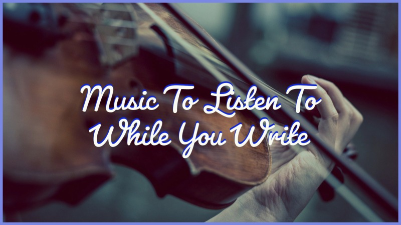 Music To Listen To While You Write