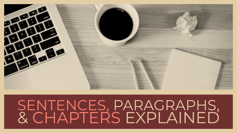 Sentences, Paragraphs, & Chapters Explained