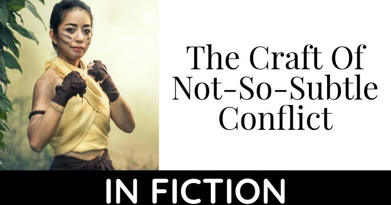 The Craft Of Not-So-Subtle Conflict In Fiction