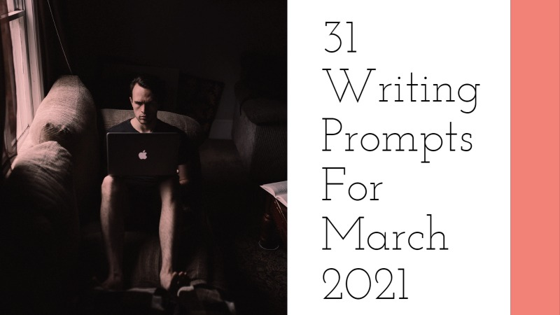 31 Writing Prompts For March 2021