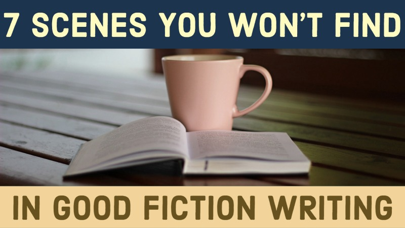 7 Scenes You Won't Find In Good Fiction Writing
