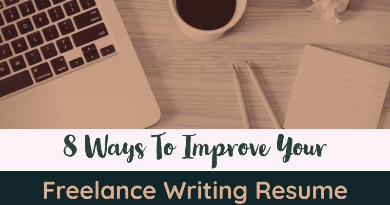 8 Ways To Improve Your Freelance Writing Resume