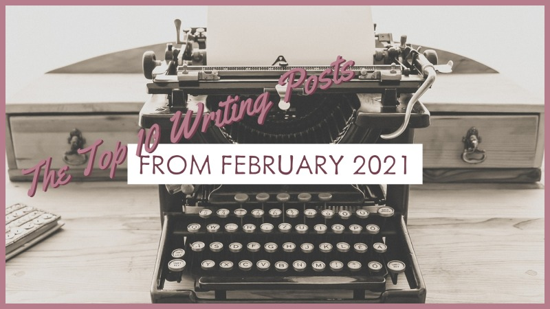 The Top 10 Writing Posts From February 2021