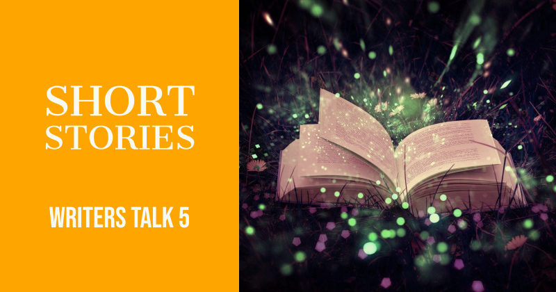 Writers Talk 5 Short Stories