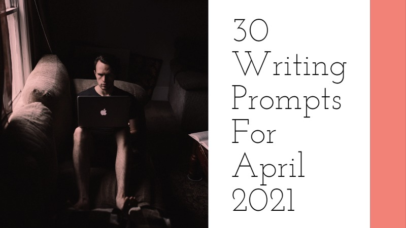 30 Writing Prompts For April 2021