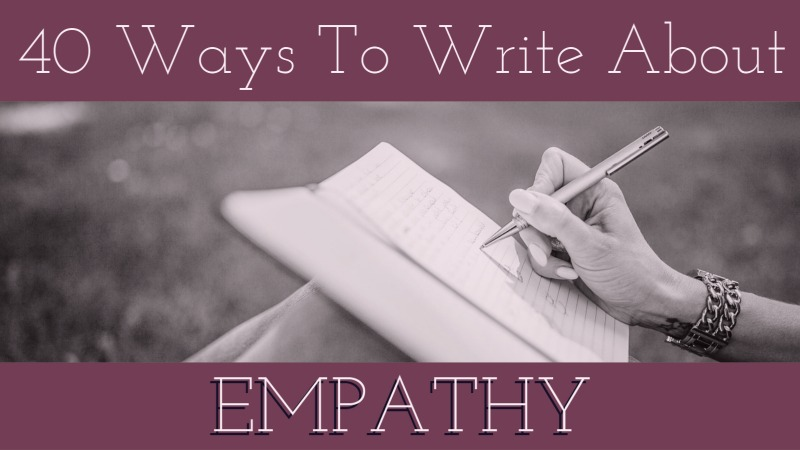 40 Ways To Write About Empathy