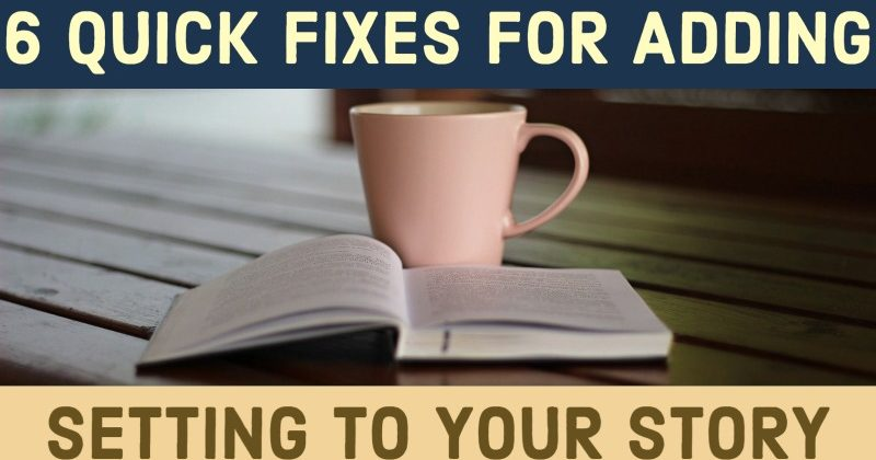 6 Quick Fixes For Adding Setting To Your Story