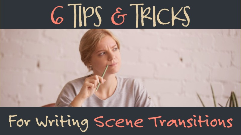 6 Tips & Tricks For Writing Scene Transitions
