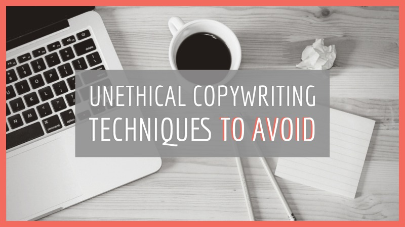 8 Unethical Copywriting Techniques To Avoid