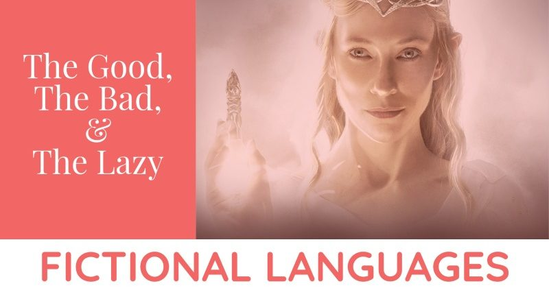 Fictional Languages: The Good, The Bad, & The Lazy