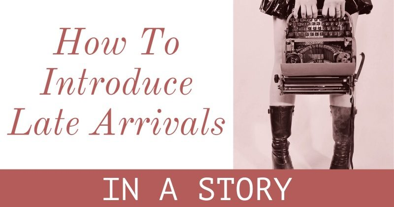 How To Introduce Late Arrivals In A Story