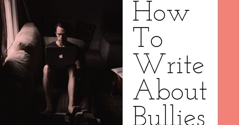 How To Write About Bullies