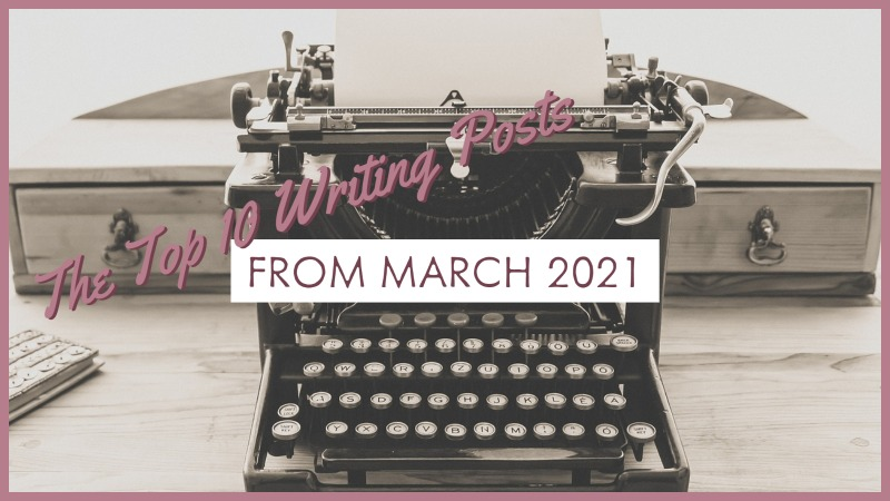 The Top 10 Writing Posts From March 2021