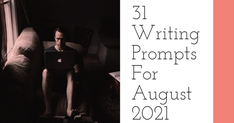 31 Writing Prompts For August 2021