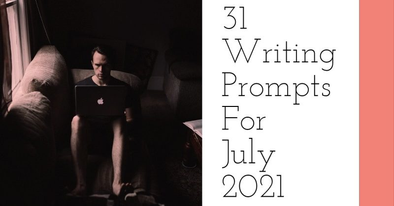 31 Writing Prompts For July 2021