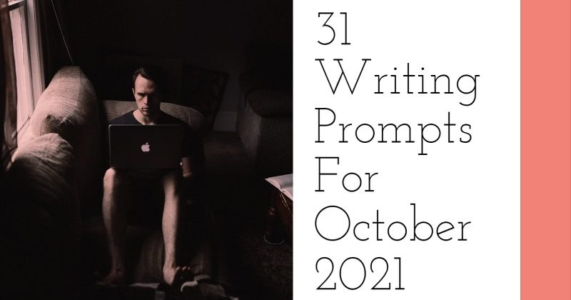 31 Writing Prompts For October 2021