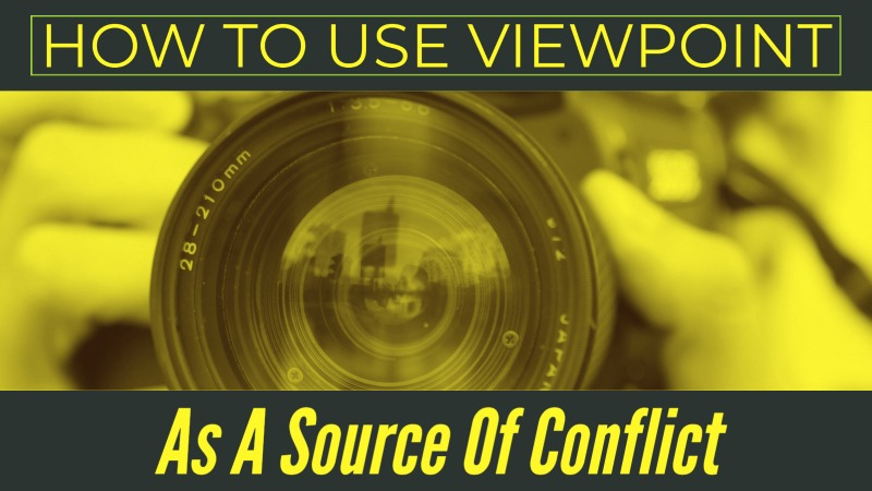 How To Use Viewpoint As A Source Of Conflict