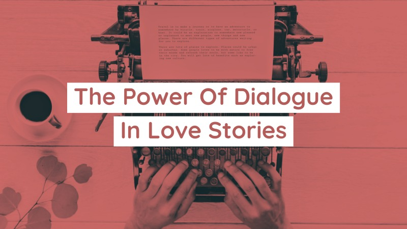 The Power Of Dialogue In Love Stories