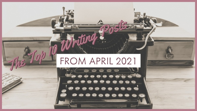 The Top 10 Writing Posts From April 2021