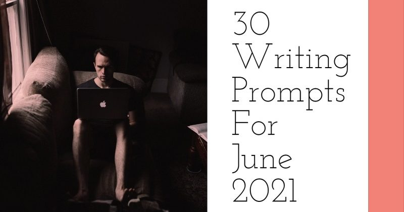 30 Writing Prompts For June 2021
