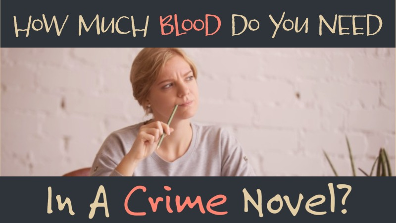 How Much Blood Do You Need In A Crime Novel?