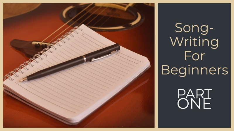 Songwriting For Beginners - Part 1