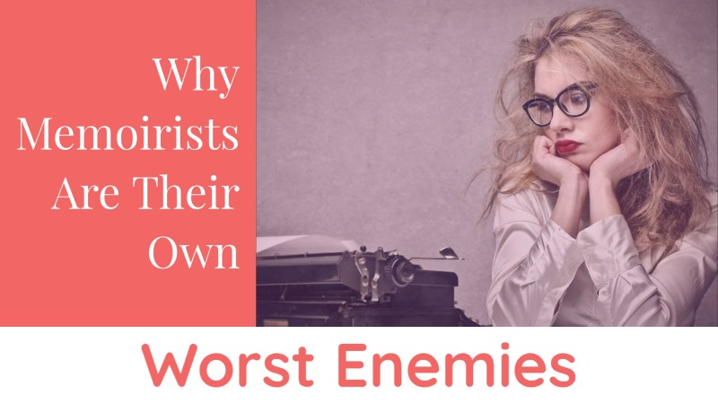 Why Memoirists Are Their Own Worst Enemies