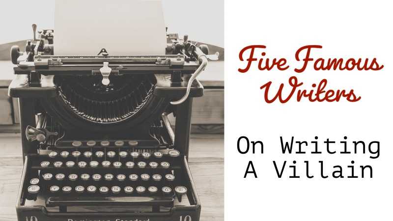 5 Famous Writers On Writing A Villain