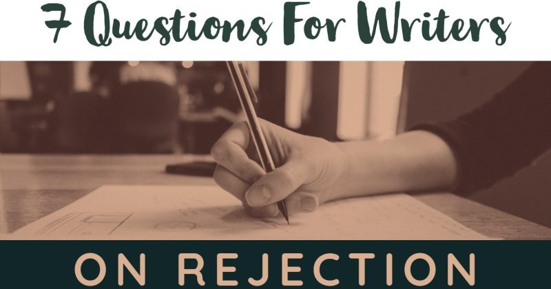 7 Questions For Writers On Rejection