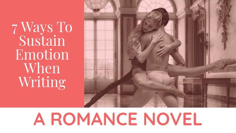 7 Ways To Sustain Emotion When Writing A Romance Novel