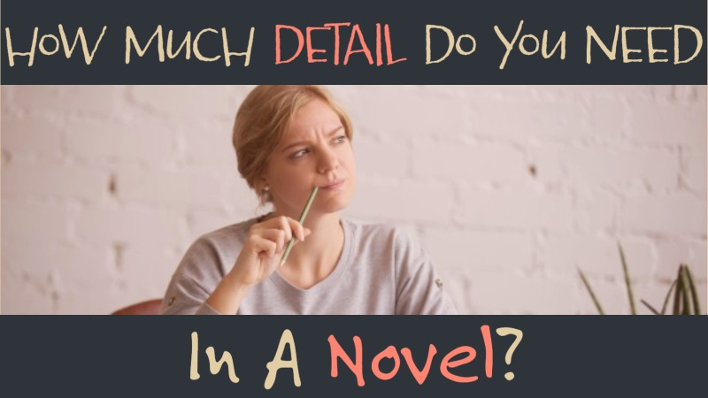 How Much Detail Do You Need In A Novel?