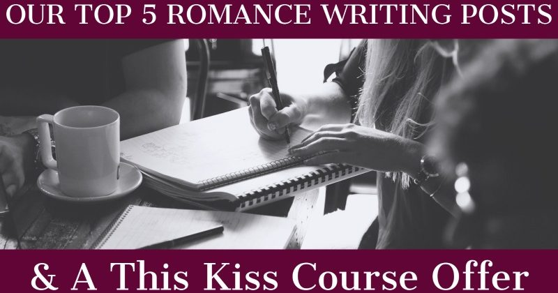 Our Top 5 Romance Writing Posts & A This Kiss Course Offer