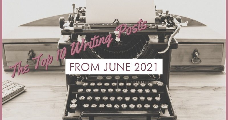 The Top 10 Writing Posts From June 2021
