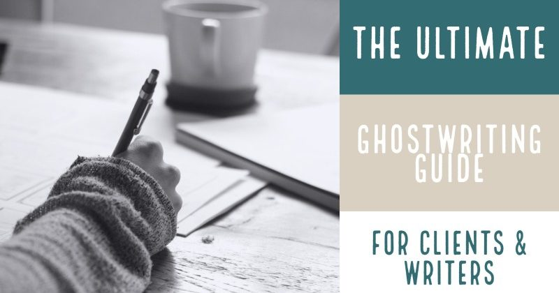The Ultimate Ghostwriting Guide For Clients & Writers