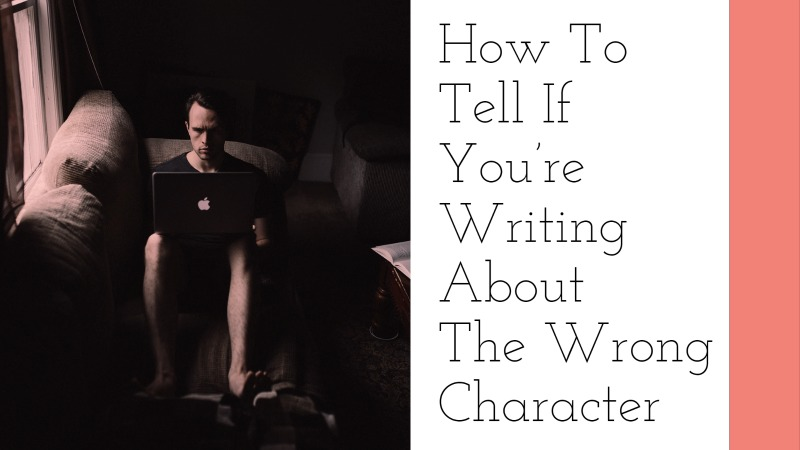 How To Tell If You're Writing About The Wrong Character