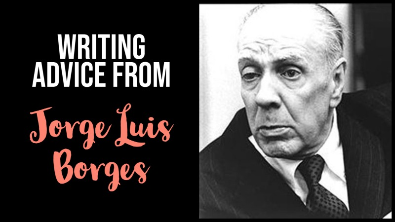 6 Bits Of Writing Advice From Jorge Luis Borges