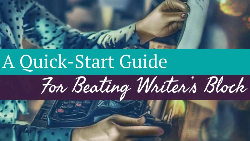 A Quick-Start Guide For Beating Writer's Block