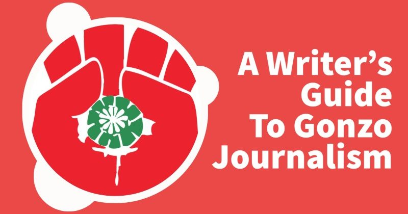 A Writer's Guide To Gonzo Journalism