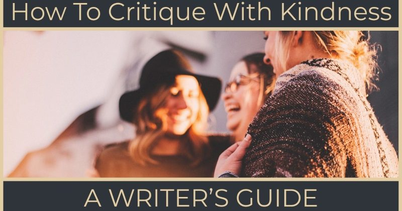 How To Critique With Kindness - A Writer's Guide