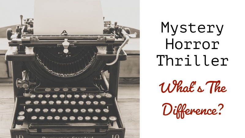 Mystery, Horror, Thriller - What's The Difference?