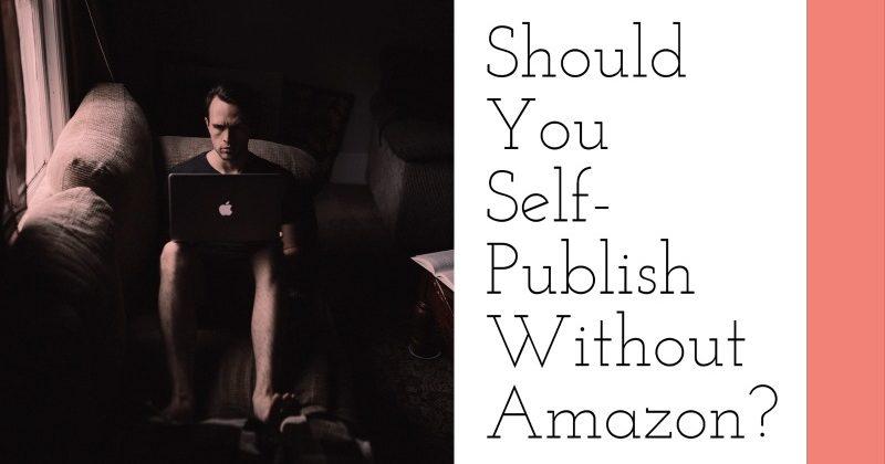 Should You Self-Publish Without Amazon?