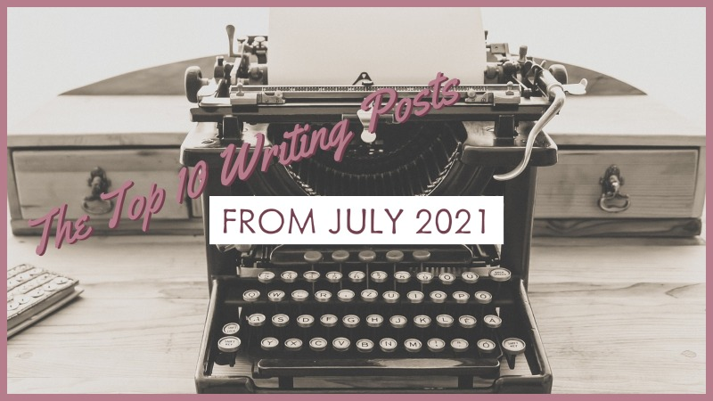 The Top 10 Writing Posts From July 2021