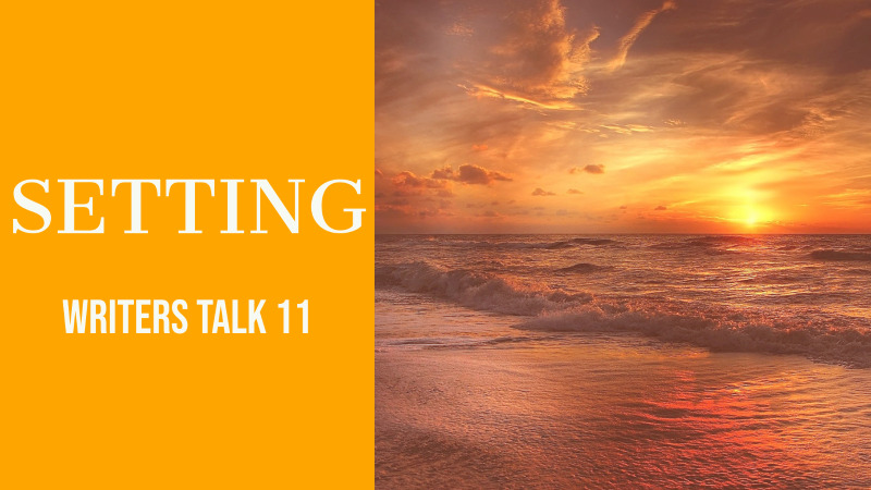 Writers Talk 11 - The 8 Elements Of Setting