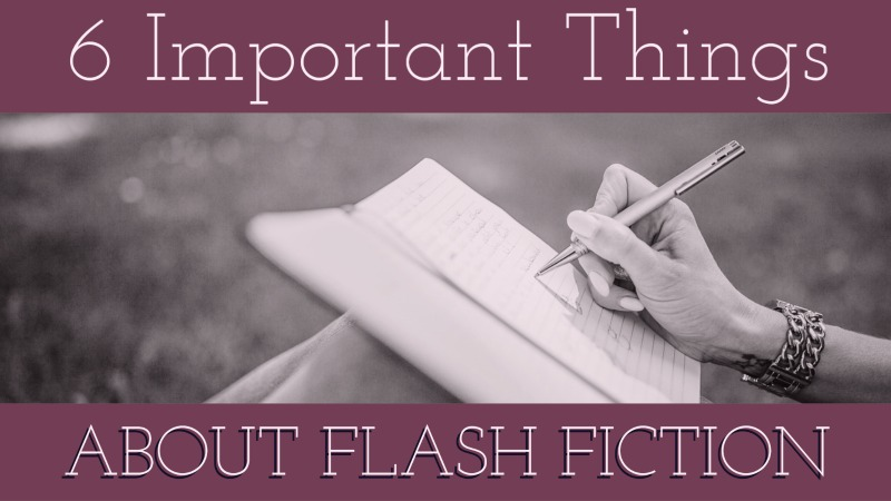 6 Important Things About Flash Fiction