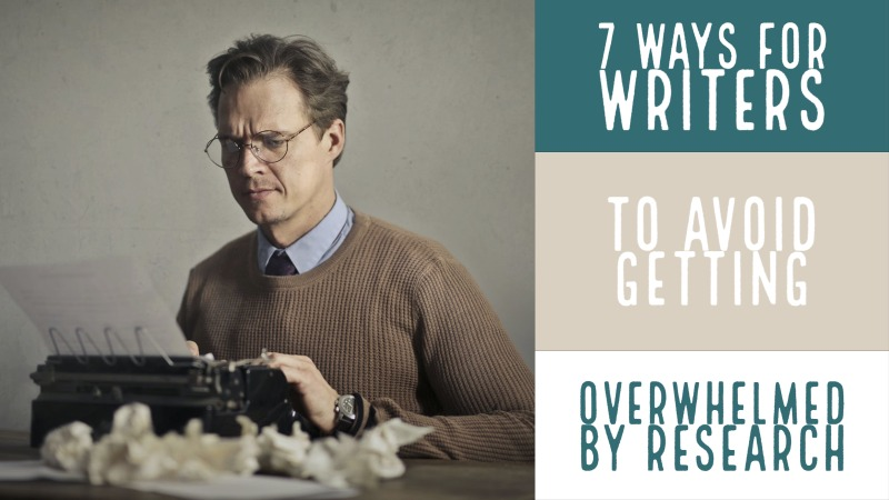 7 Ways For Writers To Avoid Getting Overwhelmed By Research