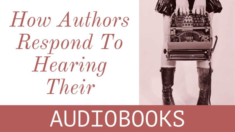 Audiobooks: How Authors Respond To Hearing Theirs