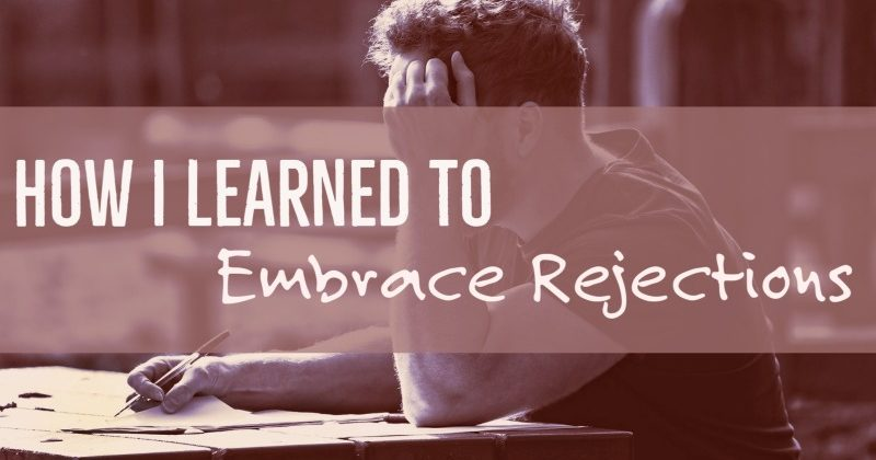 How I Learned To Embrace Rejections