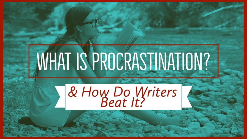 What Is Procrastination & How Do Writers Beat It?